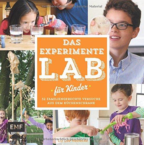 Das Experimente-Lab für Kinder: 52 familiengerechte Versuche aus dem Küchenschrank (Lab-Reihe)