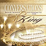 Conversations: Bride Songs and Psalms to the King | Raelynn Parkin