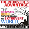 The Introvert's Advantage: The Introverts Guide to Succeeding in an Extrovert World