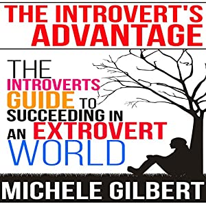 The Introvert's Advantage: The Introverts Guide to Succeeding in an Extrovert World Audiobook