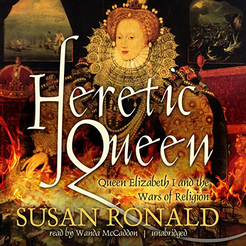 Heretic Queen: Queen Elizabeth I and the Wars of Religion by Blackstone Audio, Inc.