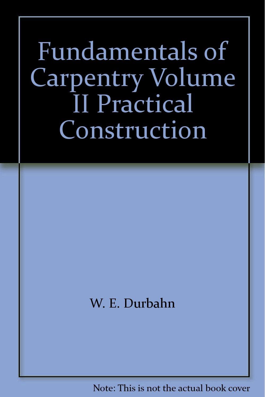 Fundamentals of Carpentry Volume II Practical Construction