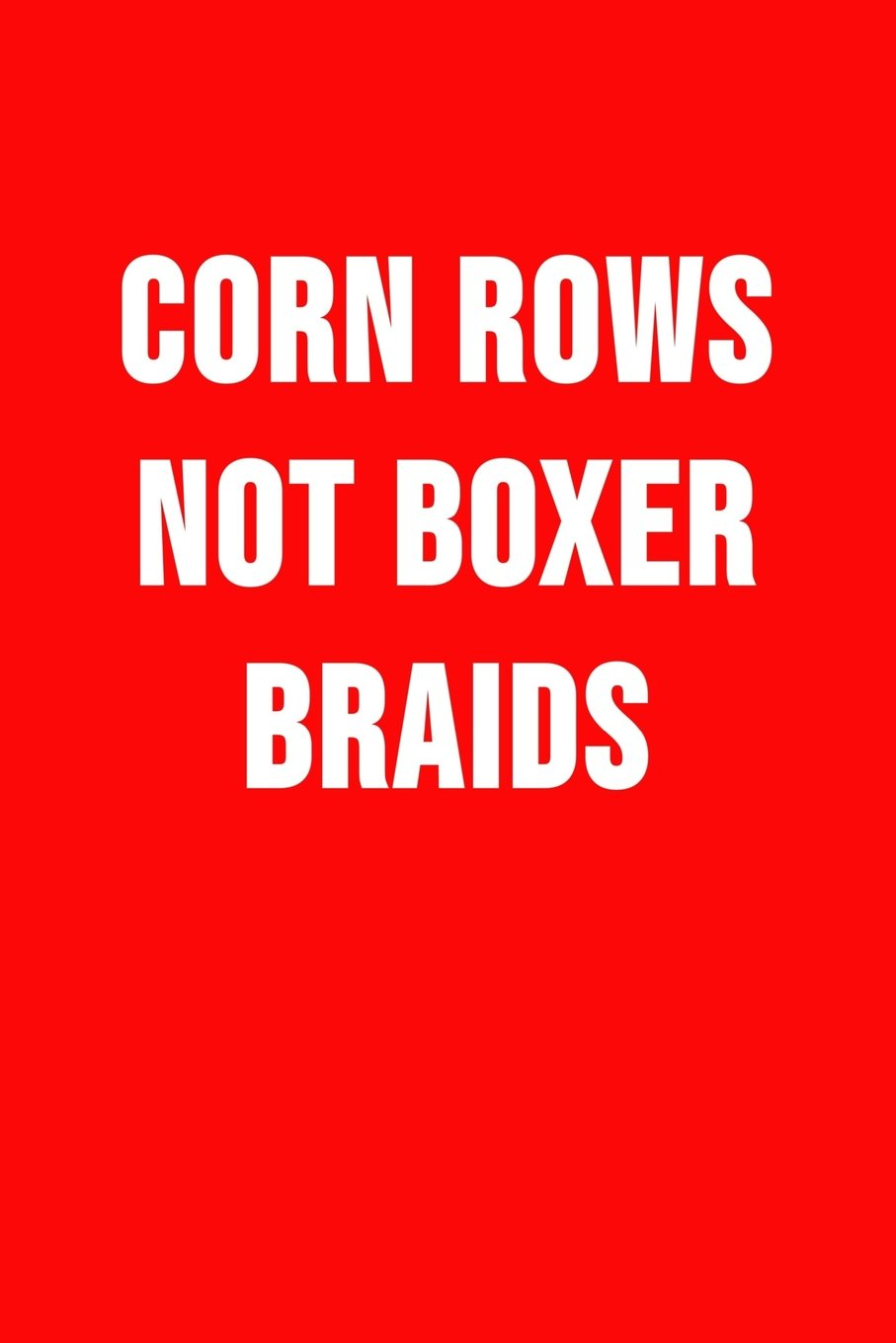 Corn Rows Not Boxer Braids: Proud African American Woman. Novelty Cultural Appropriation Blank Notebook, Journal. pdf epub