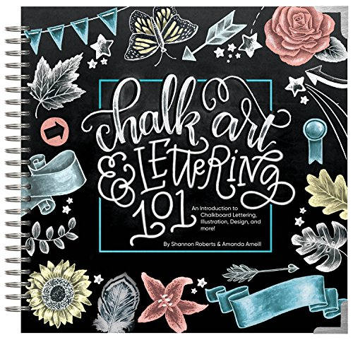 Chalk Art and Lettering 101: An Introduction to Chalkboard Lettering, Illustration, Design, and More [Arneill, Amanda - Roberts, Shannon] (Tapa Dura)