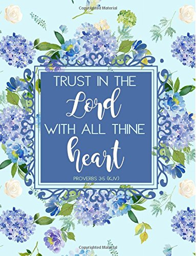 Proverbs 3:5 (KJV) Trust in the Lord with All Thine Heart: Notebook (Journal, Composition Book) (8.5 x 11 Large), Blue Flowers