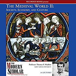 The Modern Scholar: The Medieval World, Part II: Society, Economy, and Culture