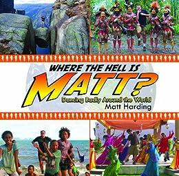Where the Hell is Matt?: Dancing Badly Around the World by [Harding, Matt]