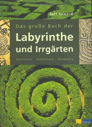 Das große Buch der Labyrinthe und Irrgärten: Geschichte, Verbreitung und kultische Bedeutung