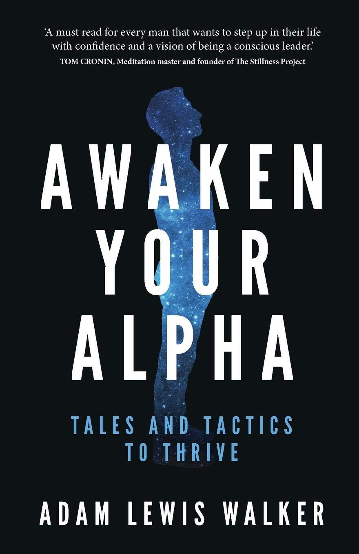 Awaken Your Alpha: Tales and Tactics to Thrive: Adam Lewis Walker:  9781781333235: Amazon.com: Books