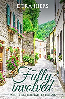 Fully Involved: an utterly charming Christian Romance (Merriville Firefighter Heroes Book 1) (English Edition) por [Hiers, Dora, Kayson, Tori]