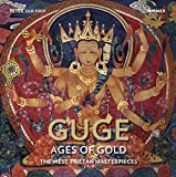 Guge - Ages of Gold: The West-Tibetan Masterpieces