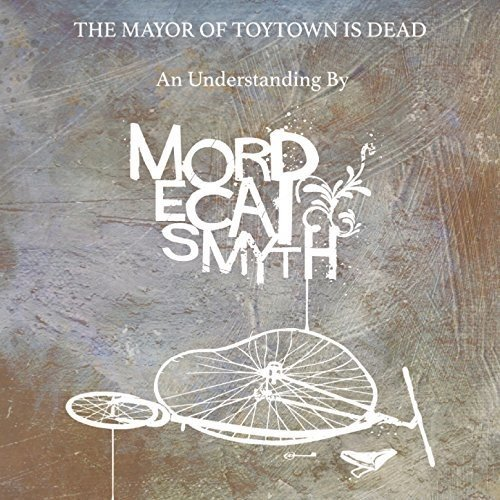 MORDECAI SMYTH - Mayor of Toytown Is Dead