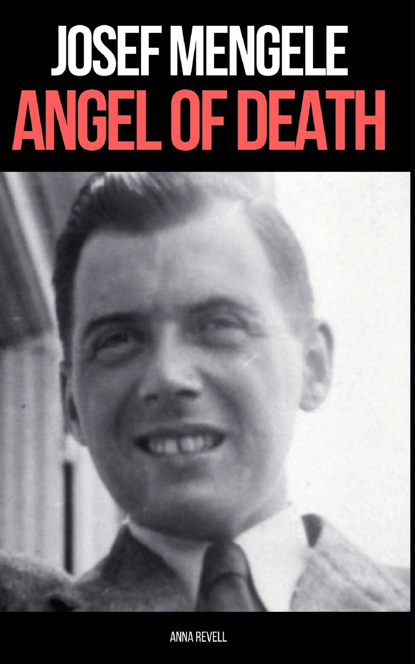 JOSEF MENGELE: ANGEL OF DEATH: A Biography of Nazi Evil: Amazon.es: Revell, Anna: Libros en idiomas extranjeros