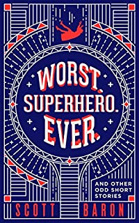 Worst. Superhero. Ever.: And Other Odd Short Stories by Scott Baron ebook deal