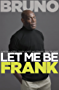 Let Me Be Frank: Tough, honest and straight from the heart