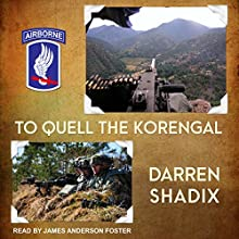 To Quell the Korengal Audiobook by Darren Shadix Narrated by James Anderson Foster