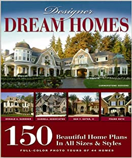 Designer Dream Homes: 150 Beautiful Home Plans In All Sizes And Styles:  Chuck Tripp: 9781932553246: Books   Amazon.ca