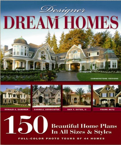 Designer Dream Homes: 150 Beautiful Home Plans in All Sizes and Styles