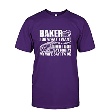 825ec460ee8a Baker I Do What I Want Tee Shirt Design, Long Sleeve Shirt, Unisex (