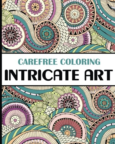 Download Carefree Coloring Intricate Art: Color Your Cares Away! (Carefree Coloring Collection) pdf epub