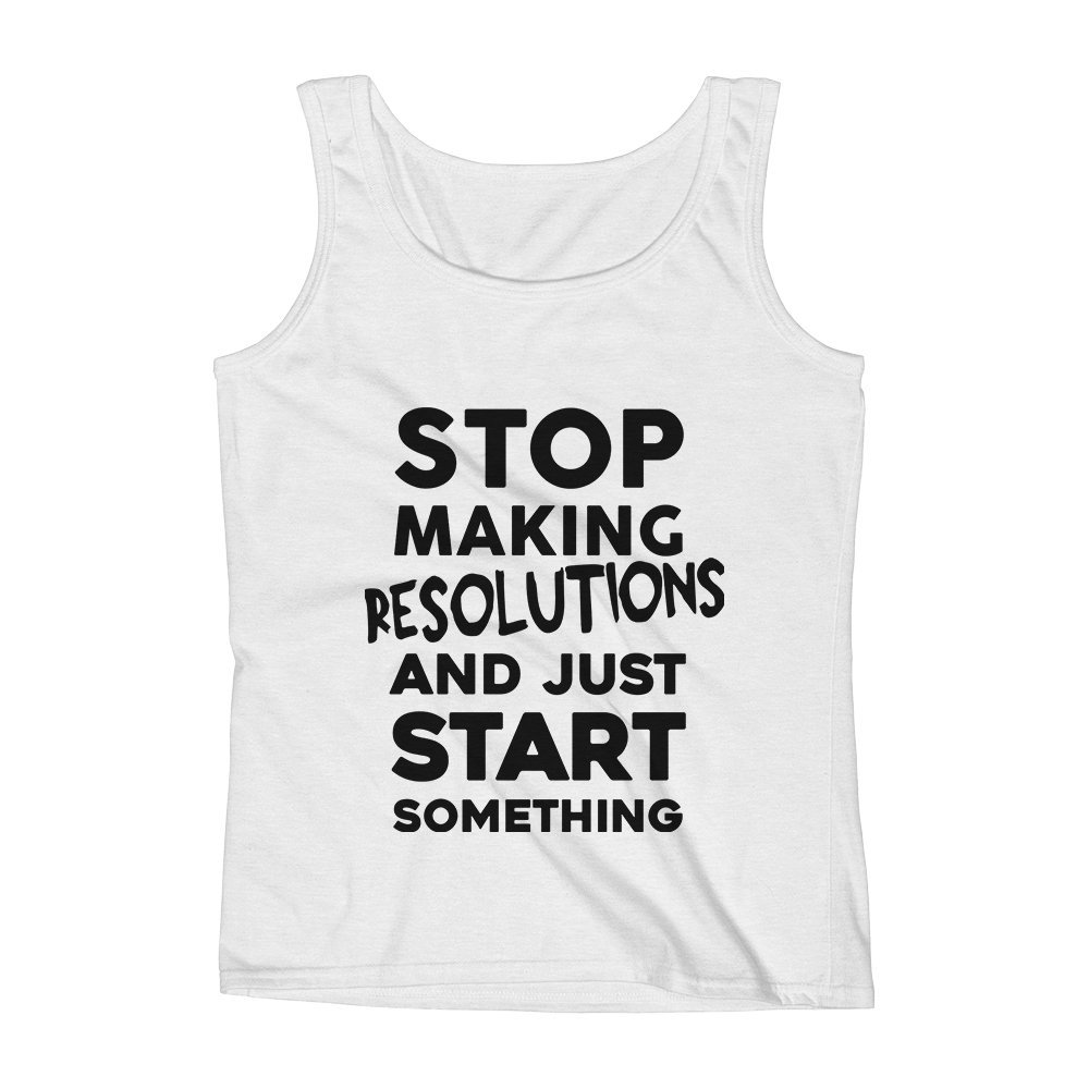 Mad Over Shirts Stop Making Resolutions and Just Start Something Unisex Premium Tank Top