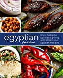 Egyptian Cookbook: Enjoy Authentic Egyptian Cooking with 50 Delicious Egyptian Recipes (3rd Edition)