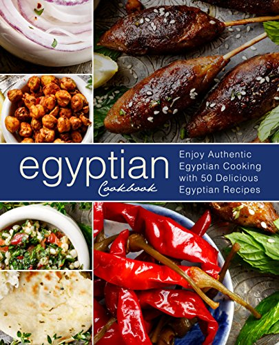Egyptian Cookbook: Enjoy Authentic Egyptian Cooking with 50 Delicious Egyptian Recipes by BookSumo Press