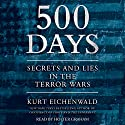 500 Days: Secrets and Lies in the Terror Wars Audiobook by Kurt Eichenwald Narrated by Holter Graham