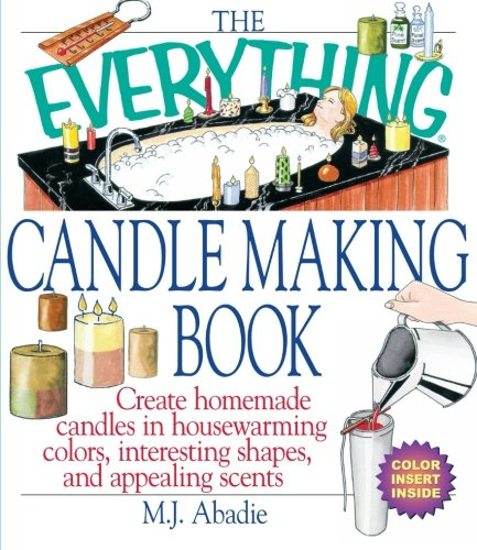 The Everything Candlemaking Book: Create Homemade Candles in House-Warming Colors, Interesting Shapes, and Appealing Scents (Everything (Hobbies & Games)) by Adams Media