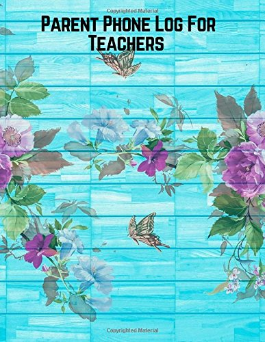 Parent Phone Log For Teachers: Parent Contact Log Book For Teachers. 8.5in by 11in 121 Pages For 60 Students. 3 Contact Records Per Student. Paperback -January 19, 2018 (Volume 3) pdf epub