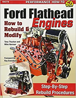 Ford Flathead Engines: How to Rebuild & Modify: Tony Thacker, Mike