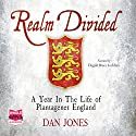 Realm Divided: A Year in the Life of Plantagenet England Audiobook by Dan Jones Narrated by Dugald Bruce Lockhart