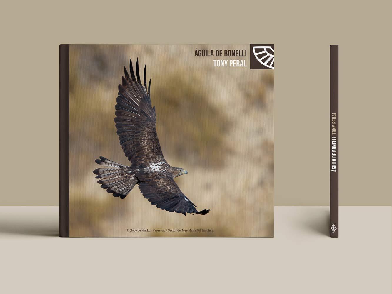 Águila de Bonelli, libro fotográfico monográfico del águila perdicera.: Amazon.es: Tony Peral, Jose María Gil Sánchez, Markus Varesvuo, Tony Peral: Libros