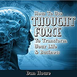 How To Use Thought Force To Transform Your Life & Business
