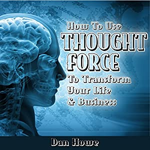 How To Use Thought Force To Transform Your Life & Business Audiobook