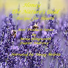 Honey: The Nature's Gold - Recipes for Health: Bees' Products Series, Book 1 Audiobook by Mona Illingworth, Daniel Andrews Narrated by Stacey Melotte