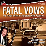 Fatal Vows: The Tragic Wives of Sergeant Drew Peterson | Joseph Hosey