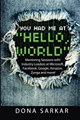 You Had Me at Hello World: Mentoring Sessions with Industry Leaders at Microsoft, Facebook, Google, Amazon, Zynga and more! Paperback