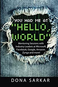 You Had Me at Hello World: Mentoring Sessions with Industry Leaders at Microsoft, Facebook, Google, Amazon, Zynga and more!