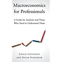 Macroeconomics for Professionals: A Guide for Analysts and Those Who Need to Understand Them