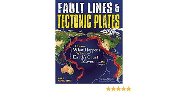 Fault lines tectonic plates discover what happens when the fault lines tectonic plates discover what happens when the earths crust moves with 25 projects build it yourself kindle edition by kathleen m fandeluxe Choice Image