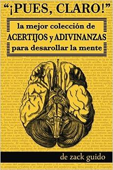 Book ¡Pues, Claro!: La Mejor Colección de Acertijos y Adivinanzas para Desarollar la Mente