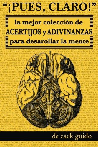 ¡Pues, Claro!: La Mejor Colección de Acertijos y Adivinanzas para Desarollar la Mente (Spanish Edition): Zack Guido: 9781519623263: Amazon.com: Books