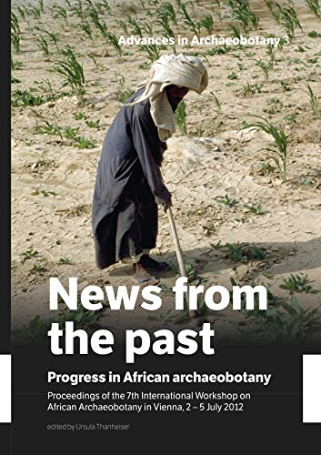 (News from the past: Progress in African archaeobotany: Proceedings of the 7th International Workshop on African Archaeobotany in Vienna, 2 - 5 July 2012 (Advances in Archaeobotany))