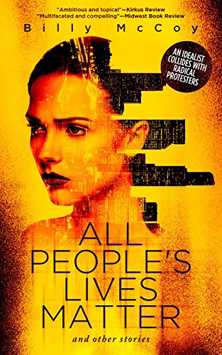 Do all people's lives matter? A young woman grows disillusioned with a radical protest movement…  Billy McCoy's ambitious and topical novel All People's Lives Matter