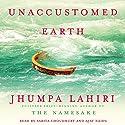 Unaccustomed Earth: Stories Audiobook by Jhumpa Lahiri Narrated by Sarita Choudhury, Ajay Naidu
