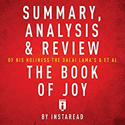 Summary, Analysis & Review of His Holiness the Dalai Lama's & Archbishop Desmond Tutu's The Book of Joy