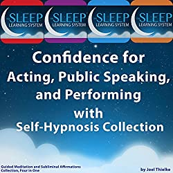 Confidence for Acting, Public Speaking, and Performing with Self-Hypnosis, Guided Meditation, and Subliminal Affirmations Collection
