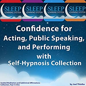 Confidence for Acting, Public Speaking, and Performing with Self-Hypnosis, Guided Meditation, and Subliminal Affirmations Collection Speech