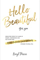 Hello Beautiful: Break free from the chains of regret, self doubt and comparison, and discover the freedom, power and beauty of being the real you. Paperback
